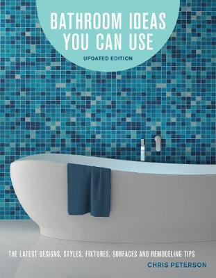 Bathroom Ideas You Can Use : The Latest Designs, Styles, Fixtures, Surfaces and Remodeling Tips