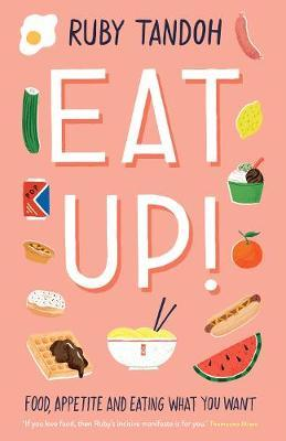 Eat Up : Food, Appetite and Eating What You Want