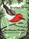 Mrs Moreau's Warbler : How Birds Got Their Names