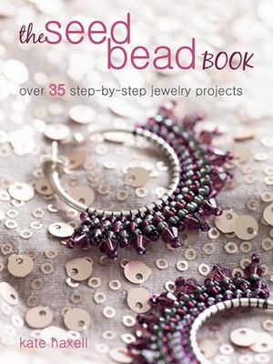 The Seed Bead Book Over 35 Step-By-step Jewelery Projects