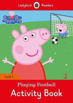 Peppa Pig: Playing Football Activity Book- Ladybird Readers Level 2