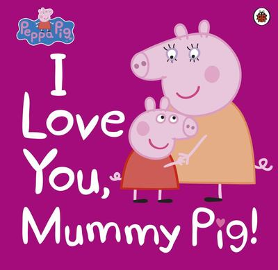 I Love You, Mummy Pig (Peppa Pig)