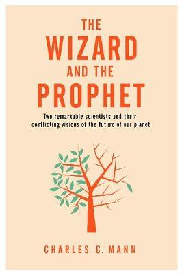 The Wizard and the Prophet: Two remarkable scientists and their conflicting visions of the future of our planet