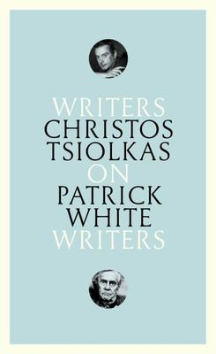 Christos Tsiolkas On Patrick White: Writers on Writers