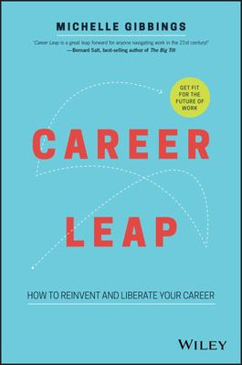 Career Leap: How to Reinvent and Liberate Your Career