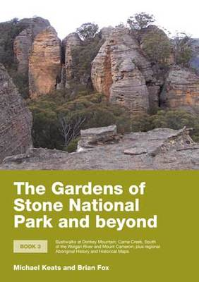 The Gardens of Stone National Park and Beyond: Bushwalks at Donkey Mountain, Carne Creek, South of the Wolgan and Mount Came; Plus Regional Aboriginal History and Historic Maps. book 3