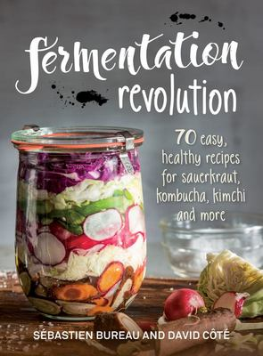 Fermentation Revolution - 70 Easy Recipes for Kombucha, Kimchi and More