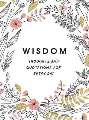 Wisdom: Thoughts and Quotations for Every Day