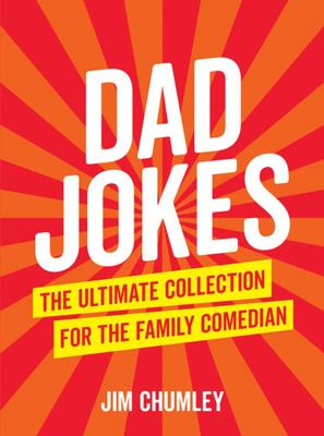 Dad Jokes : The Ultimate Collection for the Family Comedian