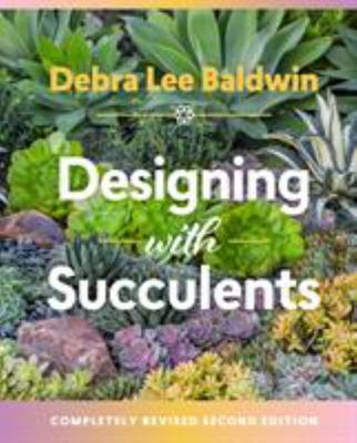 Designing With Succulents : Create a Lush Garden of Waterwise Plants