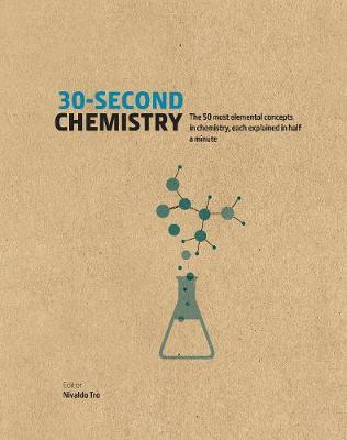 30 Second Chemistry: The 50 elemental concepts in chemistry