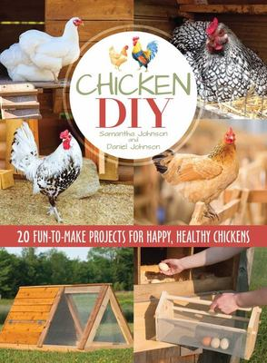 Chicken DIY - 20 Fun-To-Build Projects for Happy Healthy Chickens