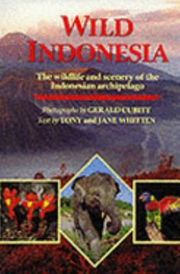 Wild Indonesia ; The Wildlife and Scenery of the Indonesian Archipelago