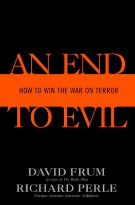 An End to Evil How to Win the War on Terror