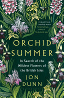 Orchid Summer : In Search of the Wildest Flowers of the British Isles