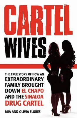 Cartel Wives How an Extraordinary Family Brought Down El Chapo and the Sinaloa Drug Cartel