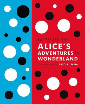 Alice's Adventures in Wonderland with Artwork by Yayoi Kusama