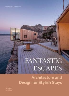 Fantastic Escapes: Architecture and Design for Stylish Stays