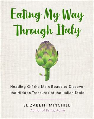 Eating My Way Through Italy Heading off the Main Roads to Discover the Hidden Treasures of the Italian Table
