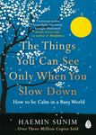 The Things You Can See Only When You Slow Down: How to be Calm in a Busy World