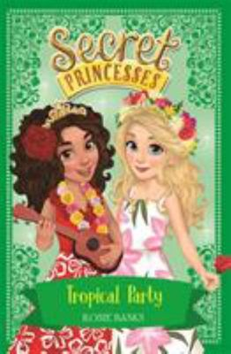 Tropical Party (Secret Princesses #20)