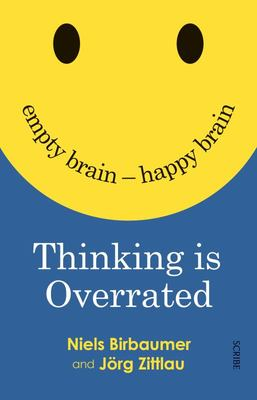 Thinking is Overrated: Empty Brain - Happy Brain