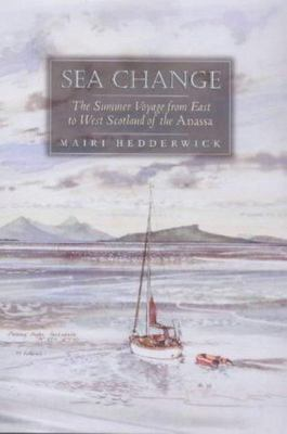Sea Change : The Summer Voyage From East to West Scotland of the Anassa