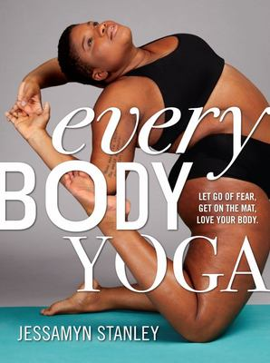 Every Body Yoga Get on the Mat, Love Your Body