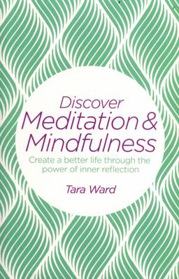 Discover Meditation and MindfulnessCreate a Better Life Through the Power of Inner Reflection