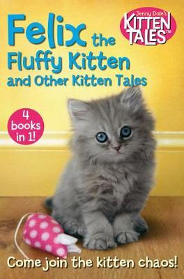 Felix the Fluffy Kitten and Other Kitten Tales (Kitten Tales 4-Story Bind-Up)