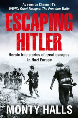 Escaping Hitler: Heroic True Stories of Great Escapes in Nazi Europe