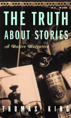 The Truth about StoriesA Native Narrative