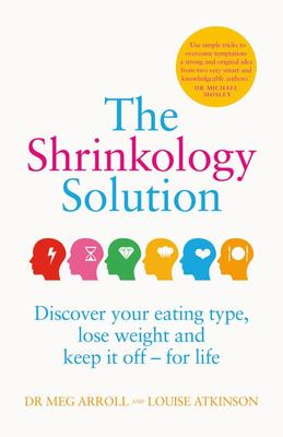 The Shrinkology Solution: Discover Your Eating Type, Lose Weight and Keep It off - for Life