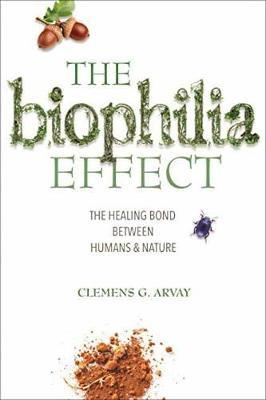 The Biophilia EffectThe Healing Bond Between Humans and Nature