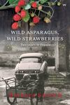 Wild Asparagus, Wild Strawberries: Two Years in France