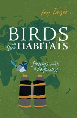 Birds in Their Habitats: Journeys with a Naturalist