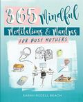 Mindful Moments for Busy Mothers: Daily Meditations and Mantras for Greater Calm, Balance and Joy