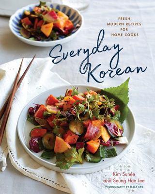 Everyday Korean - Fresh, Modern Recipes for Home Cooks