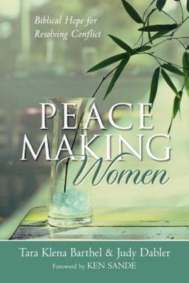 Peacemaking Women - Biblical Hope for Resolving Conflict