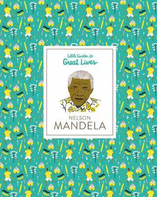 Nelson Mandela: Little Guides to Great Lives