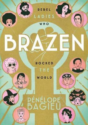 Brazen: Rebel Ladies Who Rocked the World
