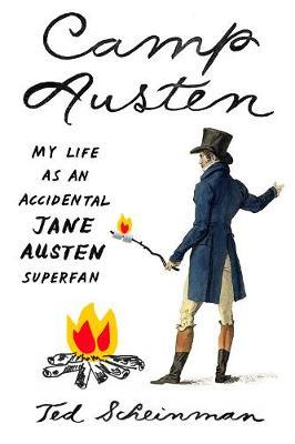 Camp Austen: My Life as an Accidental Jane Austen Superfan
