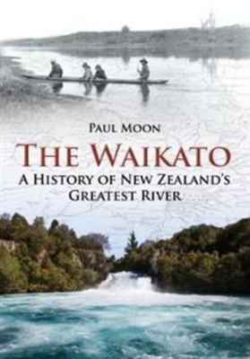 The Waikato : A History of New Zealand's Greatest River