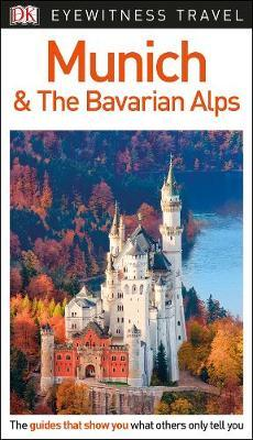 Munich and the Bavarian AlpsDK Eyewitness Travel Guide