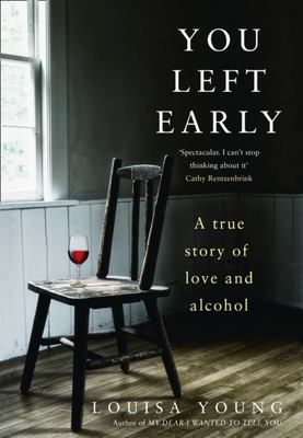 You Left Early : a True Story of Love and Alcohol