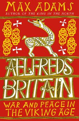 Aelfred's Britain - War and Peace in the Viking Age