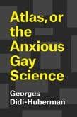 or the Anxious Gay Science Atlas