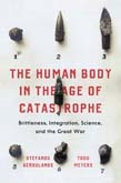 and the Great War  Science  Integration Human Body in the Age of Catastrophe: Brittleness