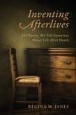 Inventing Afterlives: The Stories We Tell Ourselves About Life After Death