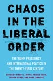 Chaos in the Liberal Order: The Trump Presidency and International Politics in the Twenty-First Century